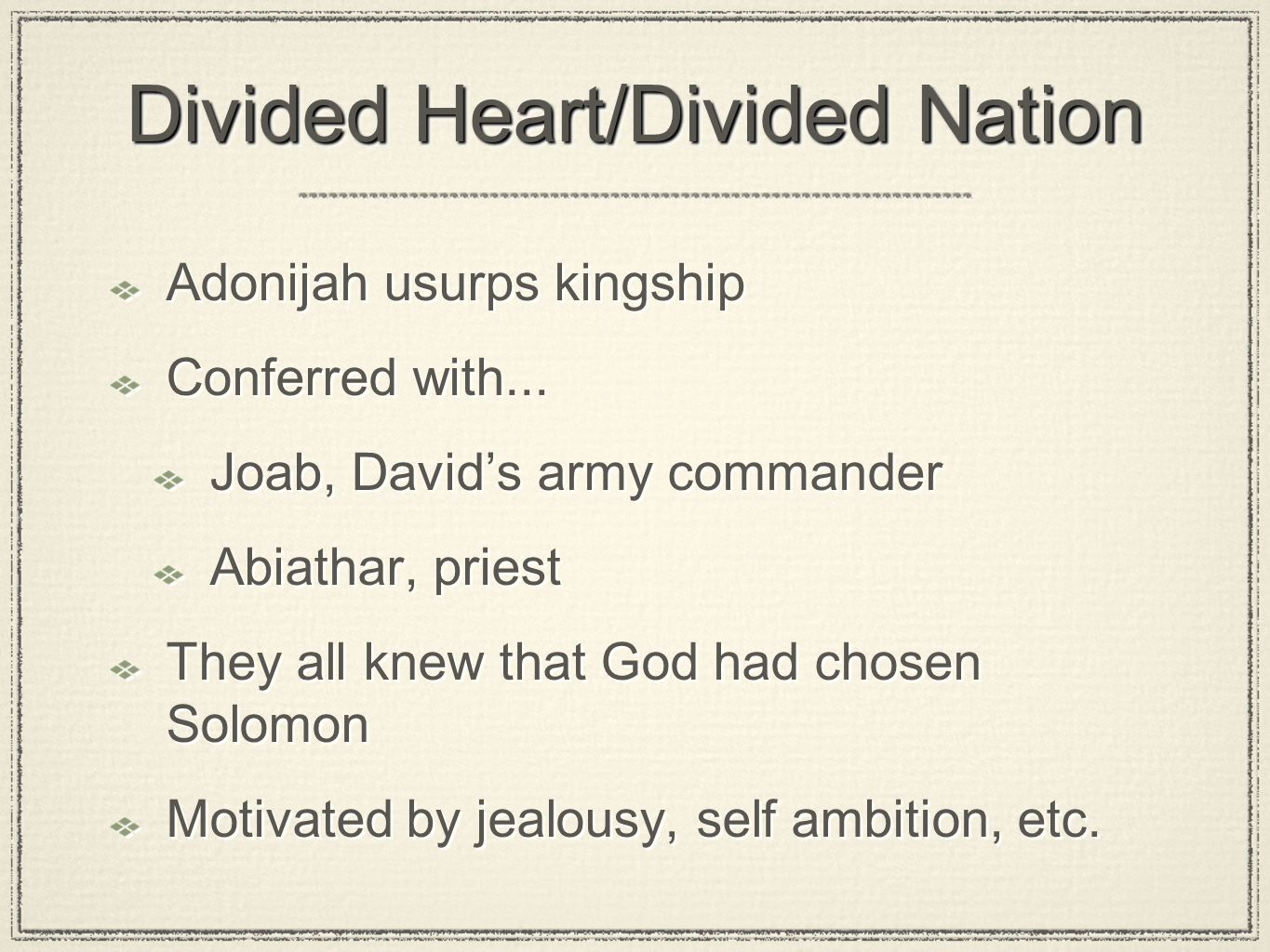 Divided Heart/Divided Nation Adonijah usurps kingship Conferred with...