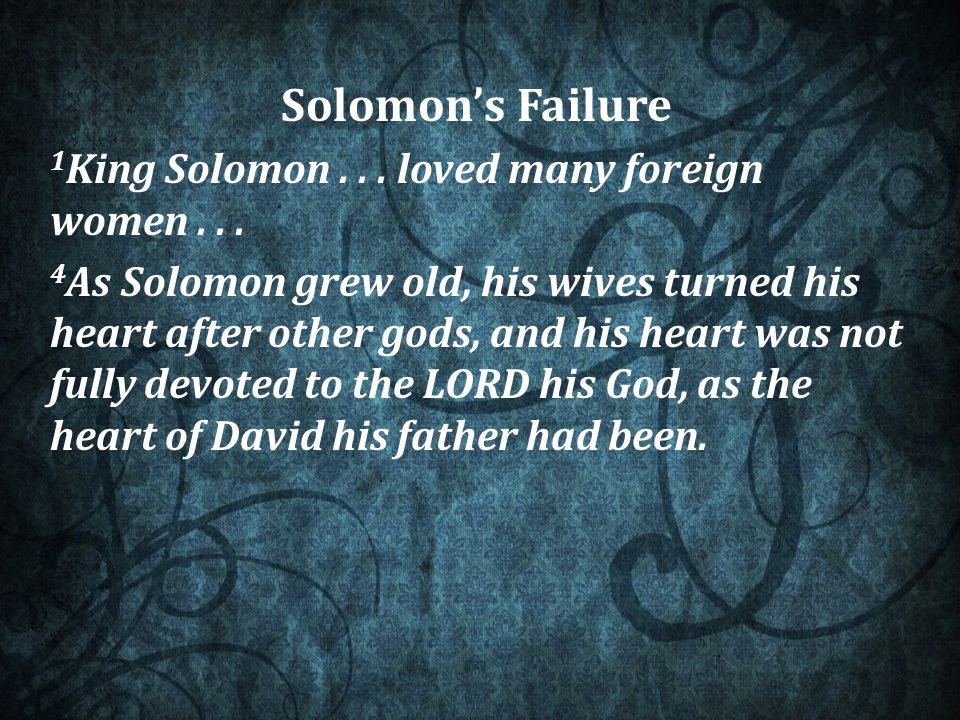 Solomon's Failure 1 King Solomon... loved many foreign women...