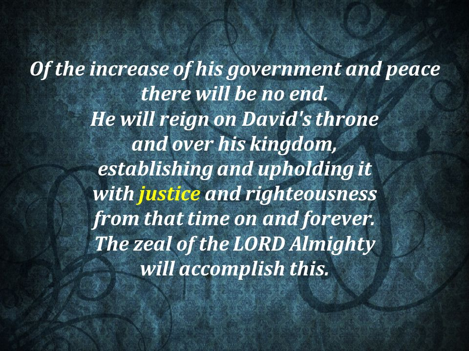 Of the increase of his government and peace there will be no end.