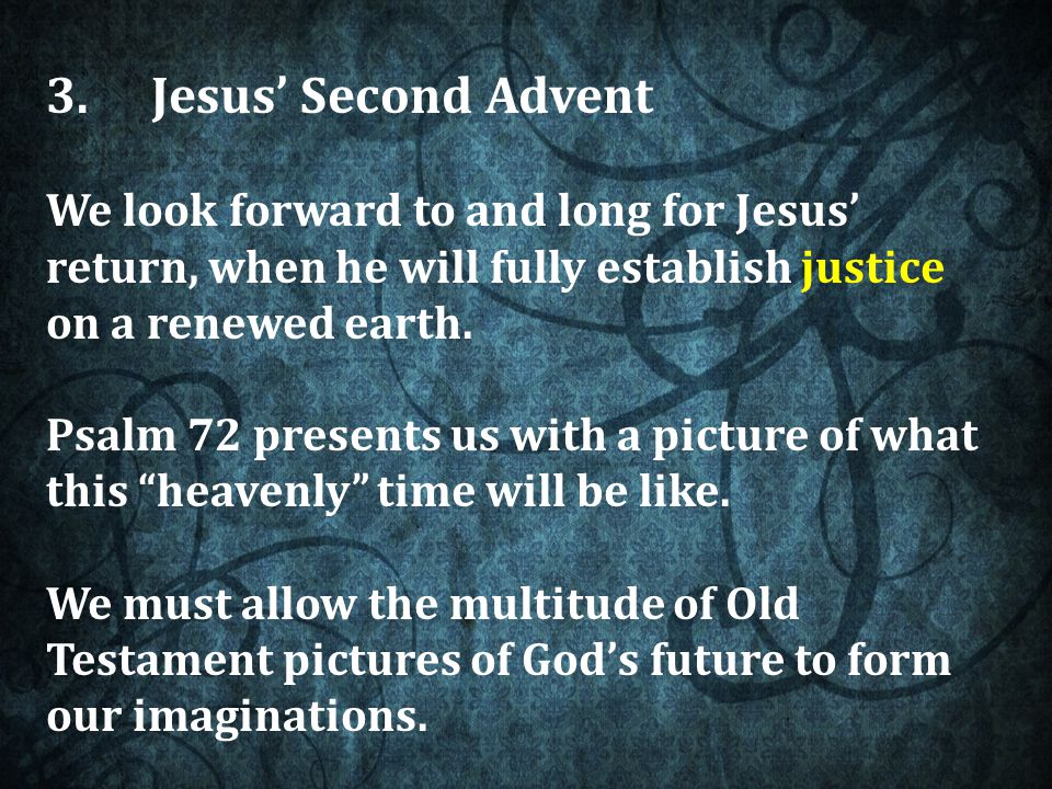 3.Jesus' Second Advent We look forward to and long for Jesus' return, when he will fully establish justice on a renewed earth.