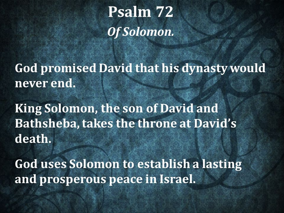 Psalm 72 Of Solomon. God promised David that his dynasty would never end.
