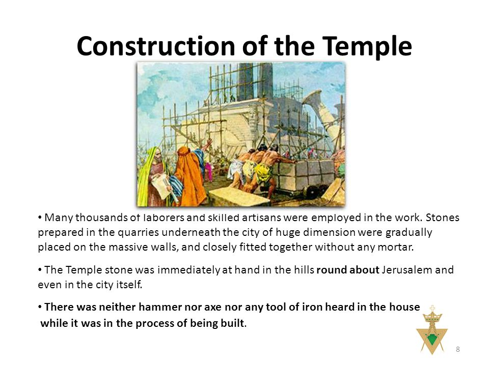 Construction of the Temple 8 Many thousands of laborers and skilled artisans were employed in the work.