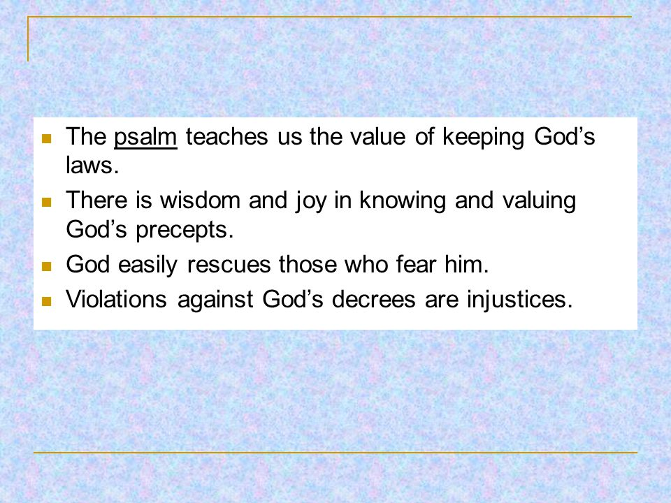 The psalm teaches us the value of keeping God's laws.