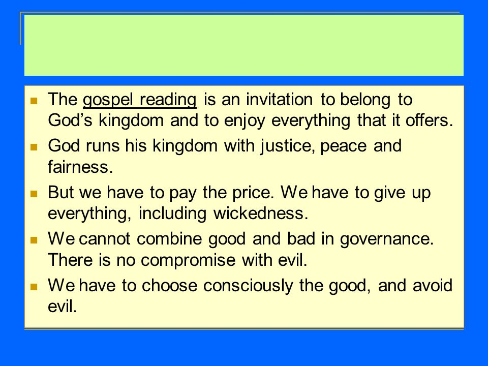 The gospel reading is an invitation to belong to God's kingdom and to enjoy everything that it offers.