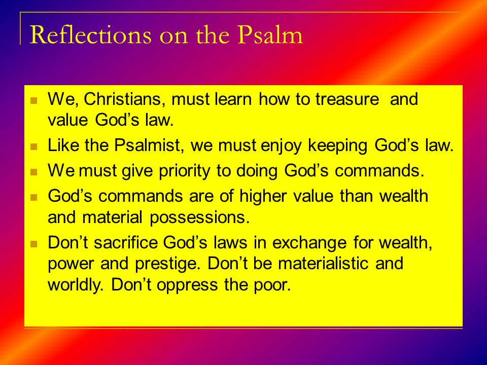 Reflections on the Psalm We, Christians, must learn how to treasure and value God's law.