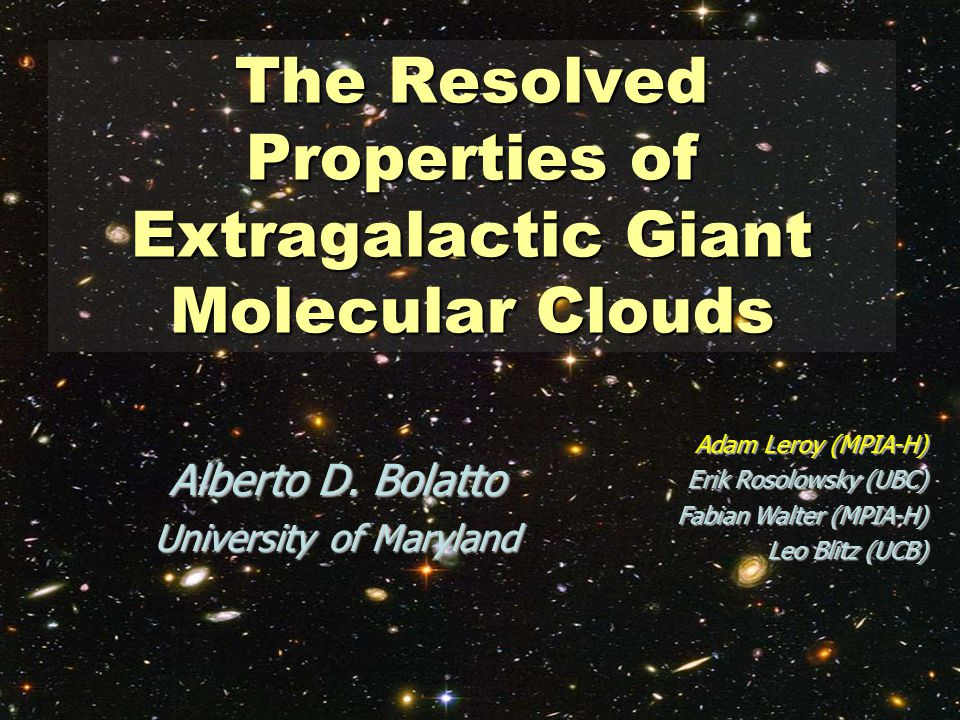 The Resolved Properties of Extragalactic Giant Molecular Clouds Alberto D. Bolatto University of Maryland Adam Leroy (MPIA-H) Erik Rosolowsky (UBC) Fa