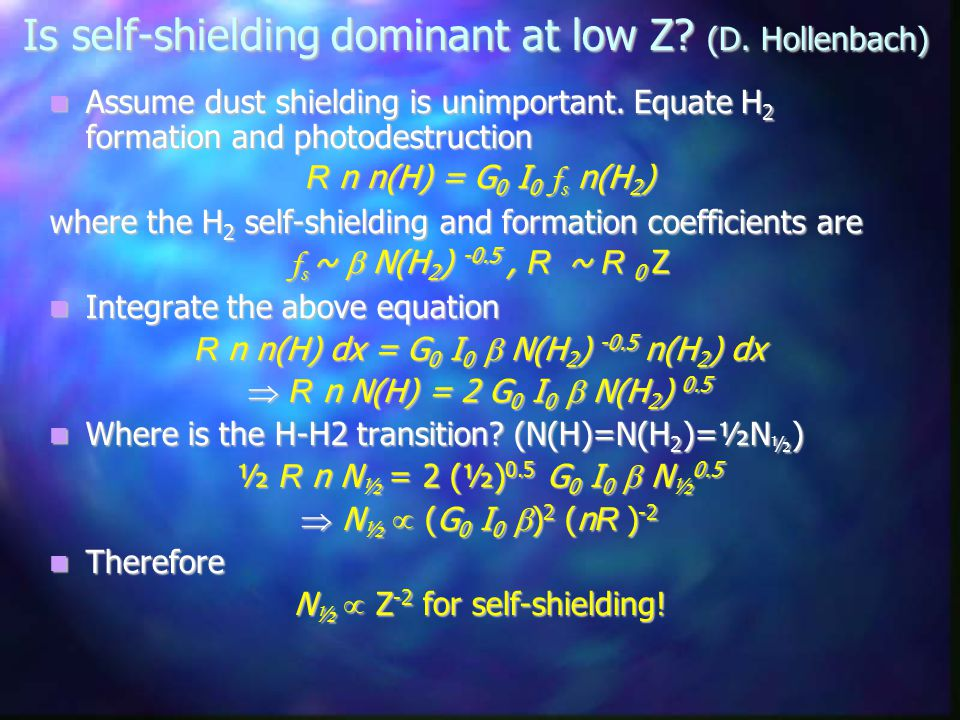Is self-shielding dominant at low Z? (D. Hollenbach) Is self-shielding dominant at low Z? (D. Hollenbach) Assume dust shielding is unimportant. Equate