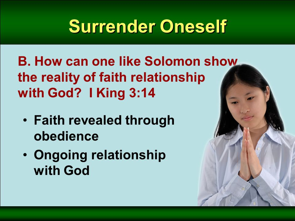 Faith revealed through obedience Ongoing relationship with God Surrender Oneself B.