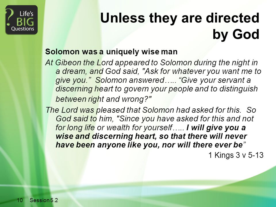 10Session 5.2 Unless they are directed by God Solomon was a uniquely wise man At Gibeon the Lord appeared to Solomon during the night in a dream, and