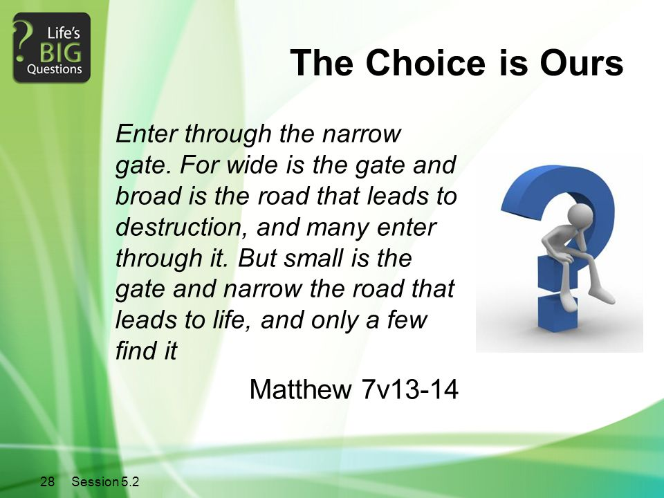 28Session 5.2 The Choice is Ours Enter through the narrow gate.