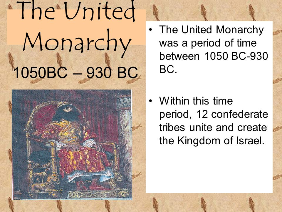 The United Monarchy The United Monarchy was a period of time between 1050 BC-930 BC. Within this time period, 12 confederate tribes unite and create t
