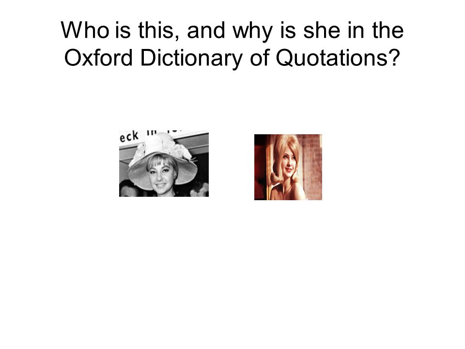 Who is this, and why is she in the Oxford Dictionary of Quotations