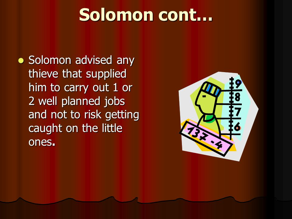 Solomon cont… Solomon was a peddler, pickpocket, and passer of bad coins Solomon was a peddler, pickpocket, and passer of bad coins He made huge profits from dealing in stolen goods He made huge profits from dealing in stolen goods Identifying marks were removed Identifying marks were removed This precaution wasn't consistently used until Solomon This precaution wasn't consistently used until Solomon