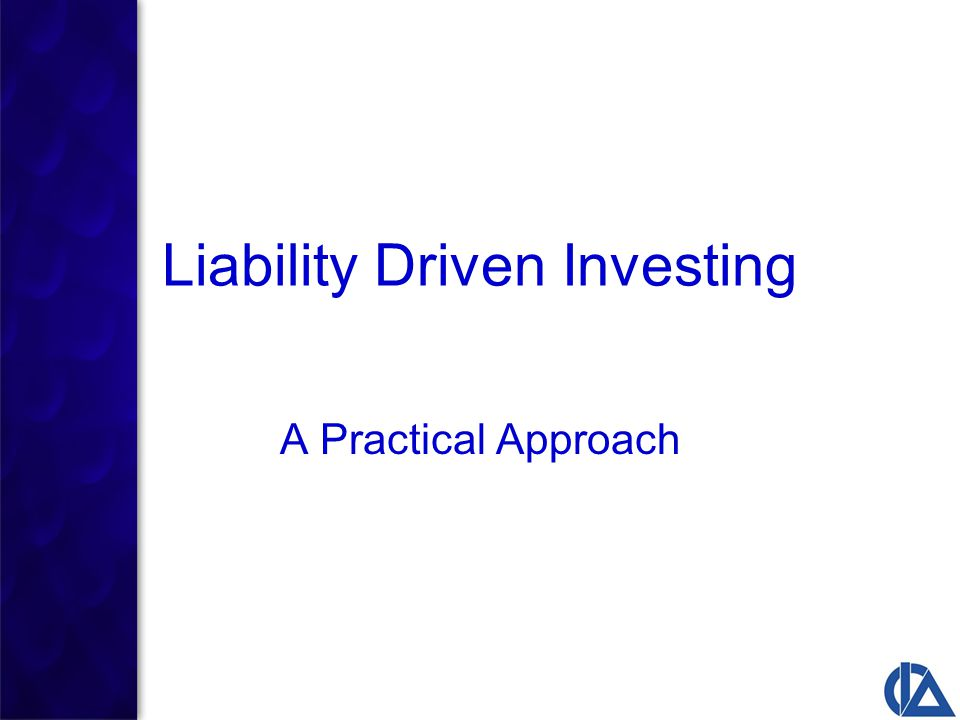 Liability Driven Investing A Definition: A customized strategy in which a pension plan's asset risk and return are directly linked with its liabilities 2009 Annual Meeting Assemblée annuelle 2009 2009 Annual Meeting Assemblée annuelle 2009