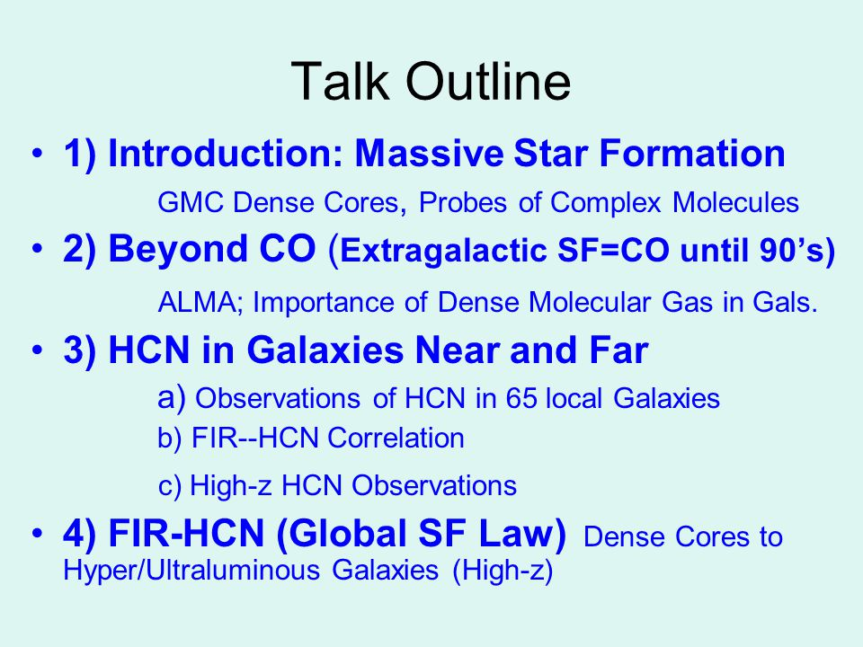 Talk Outline 1) Introduction: Massive Star Formation GMC Dense Cores, Probes of Complex Molecules 2) Beyond CO ( Extragalactic SF=CO until 90's) ALMA; Importance of Dense Molecular Gas in Gals.