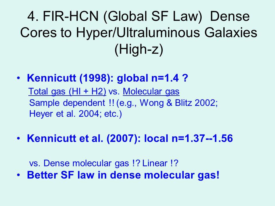 4. FIR-HCN (Global SF Law) Dense Cores to Hyper/Ultraluminous Galaxies (High-z) Kennicutt (1998): global n=1.4 ? Total gas (HI + H2) vs. Molecular gas
