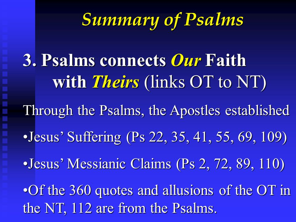 Summary of Psalms 3. Psalms connects Our Faith with Theirs (links OT to NT) Through the Psalms, the Apostles established Jesus' Suffering (Ps 22, 35,