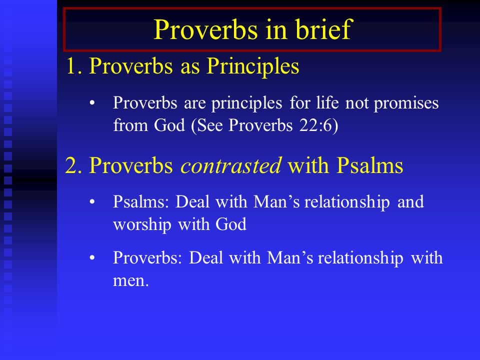 Proverbs in brief 1.Proverbs as Principles Proverbs are principles for life not promises from God (See Proverbs 22:6) 2.