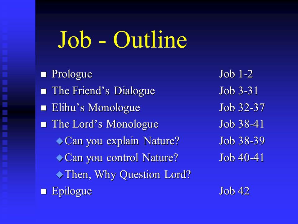 Job - Outline n PrologueJob 1-2 n The Friend's DialogueJob 3-31 n Elihu's MonologueJob 32-37 n The Lord's MonologueJob 38-41 u Can you explain Nature?