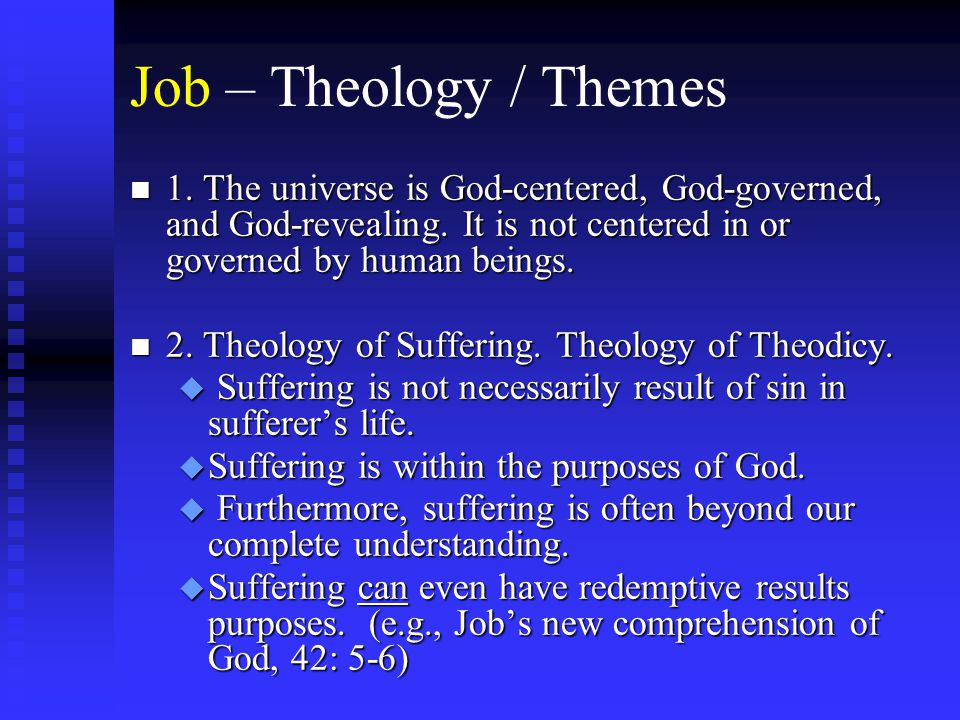 Job – Theology / Themes n 1. The universe is God-centered, God-governed, and God-revealing.