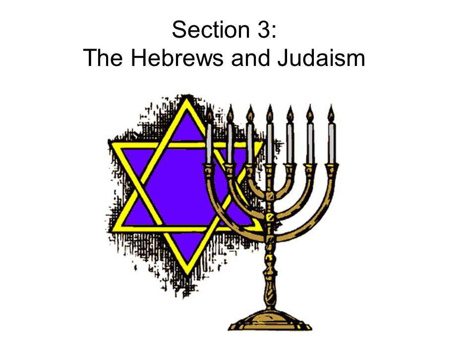 Section 3: The Hebrews and Judaism