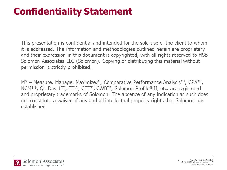 Proprietary and Confidential © 2013 HSB Solomon Associates LLC www.SolomonOnline.com 2 Confidentiality Statement This presentation is confidential and