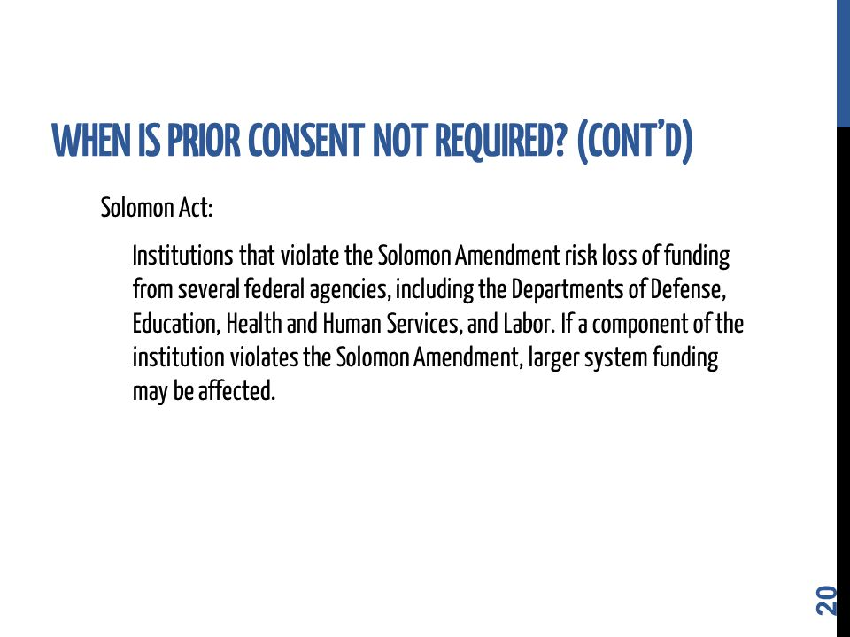 Solomon Act: Institutions that violate the Solomon Amendment risk loss of funding from several federal agencies, including the Departments of Defense, Education, Health and Human Services, and Labor.