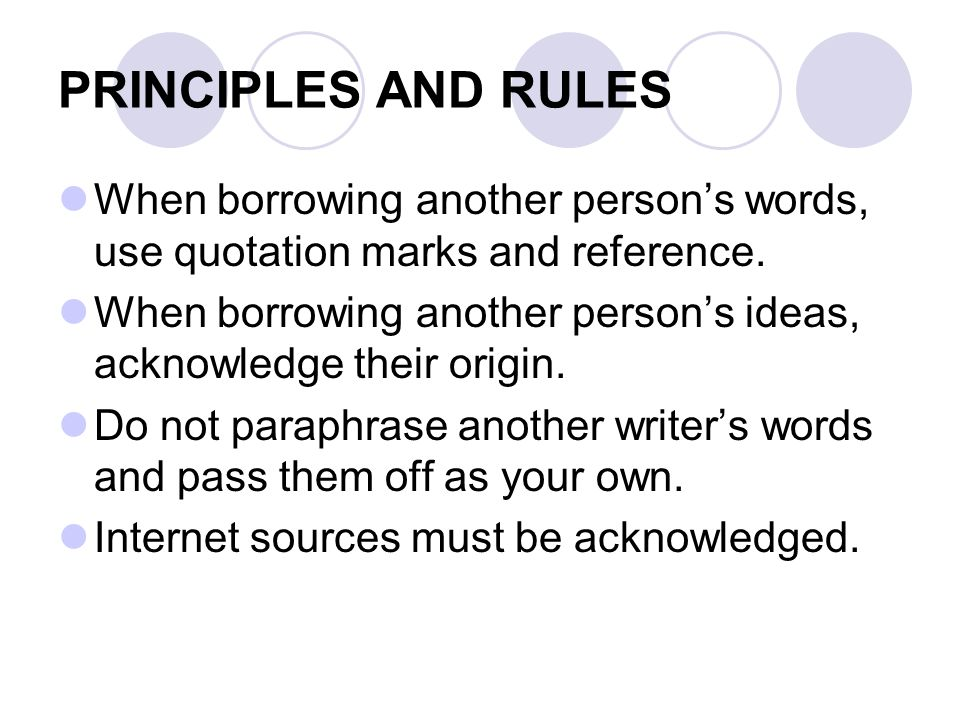 TWO BASIC RULES 1.If you use someone else's words, use quotation marks and give a reference.