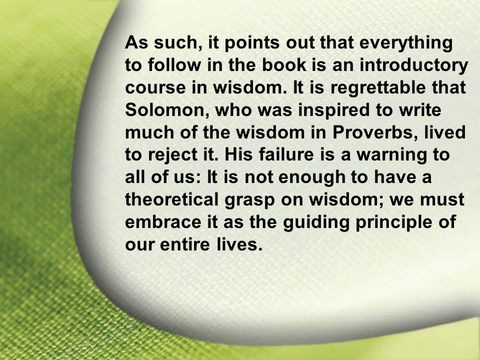 I. Solomon—Chosen and Blessed by God As such, it points out that everything to follow in the book is an introductory course in wisdom. It is regrettab