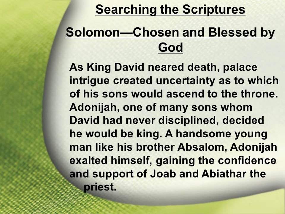 I. Solomon—Chosen and Blessed by God Searching the Scriptures Solomon—Chosen and Blessed by God As King David neared death, palace intrigue created un