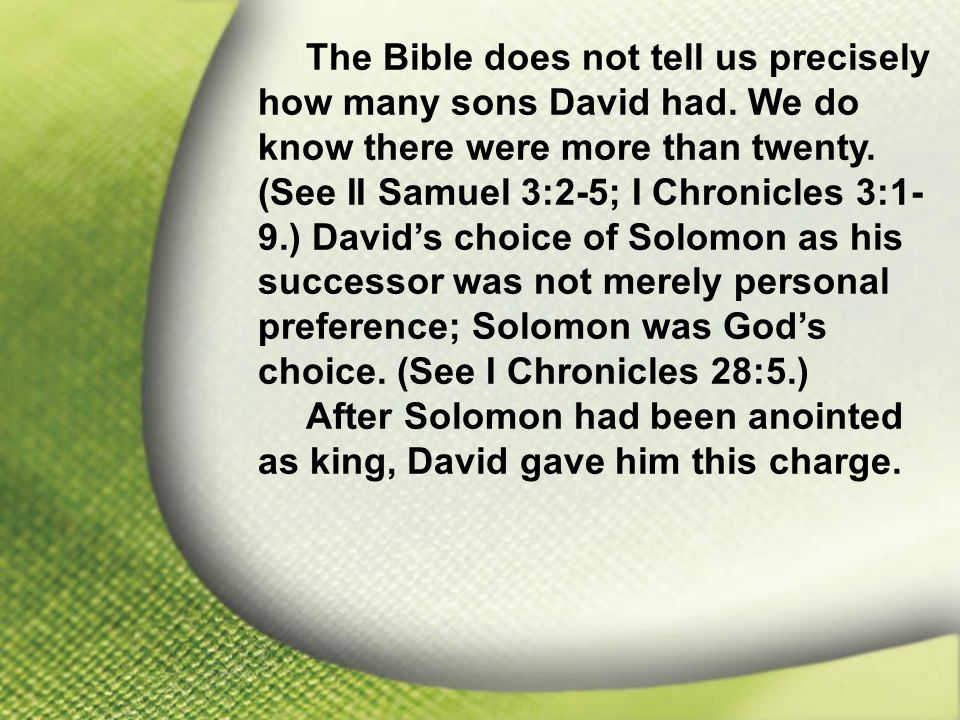 I. Solomon—Chosen and Blessed by God The Bible does not tell us precisely how many sons David had.