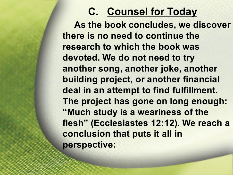 C. Counsel for Today As the book concludes, we discover there is no need to continue the research to which the book was devoted. We do not need to try