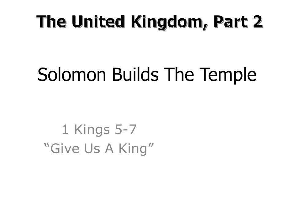 Solomon Builds The Temple 1 Kings 5-7 Give Us A King