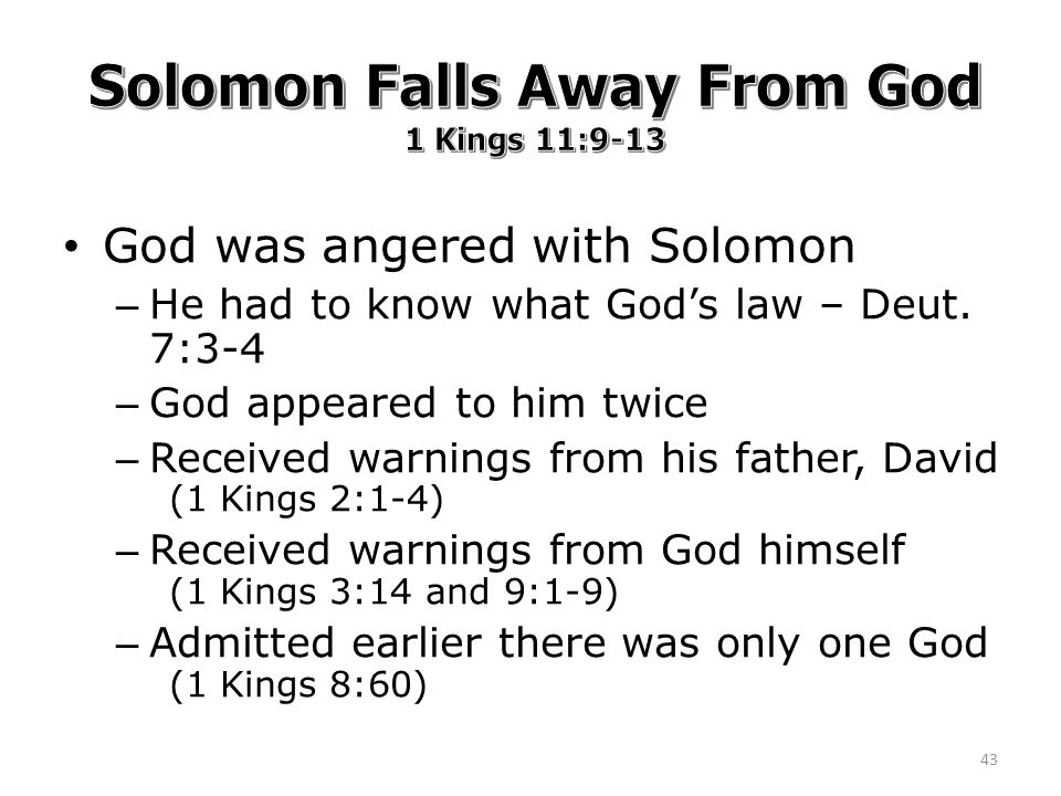 God was angered with Solomon – He had to know what God's law – Deut.