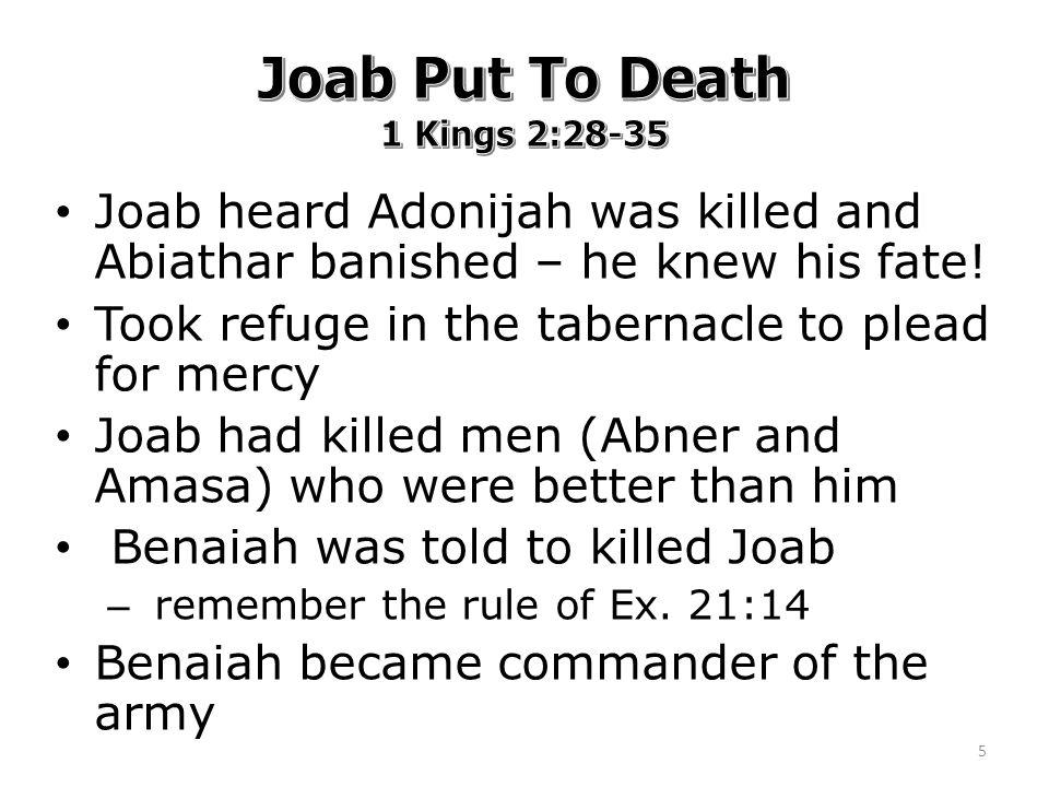 Joab heard Adonijah was killed and Abiathar banished – he knew his fate.
