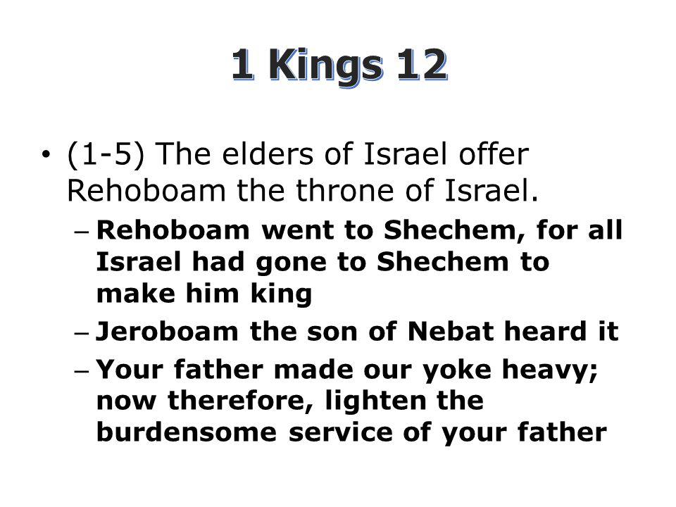 (1-5) The elders of Israel offer Rehoboam the throne of Israel.