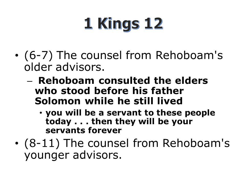 (6-7) The counsel from Rehoboam s older advisors.