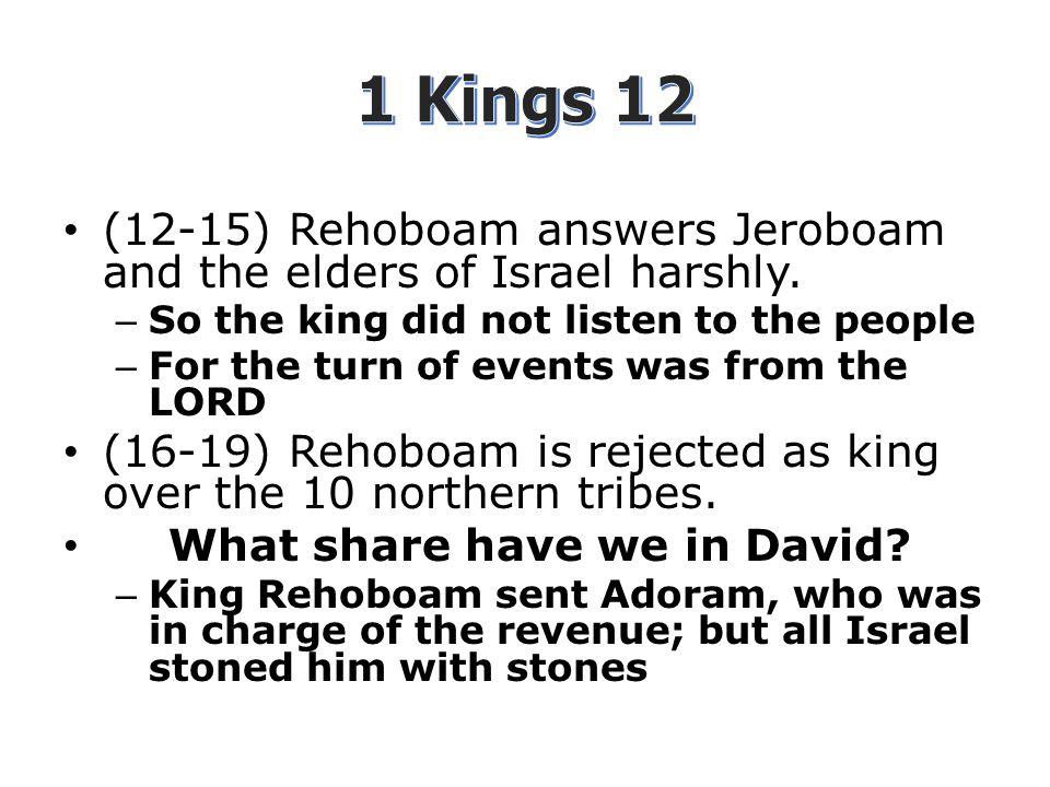 (12-15) Rehoboam answers Jeroboam and the elders of Israel harshly.