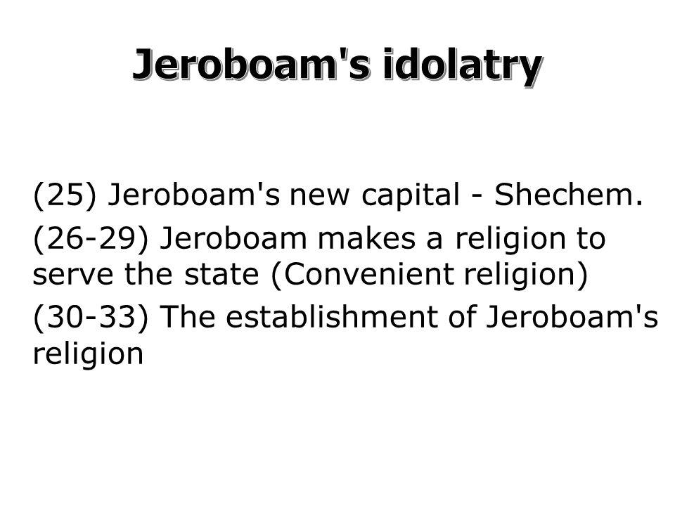 (25) Jeroboam s new capital - Shechem.