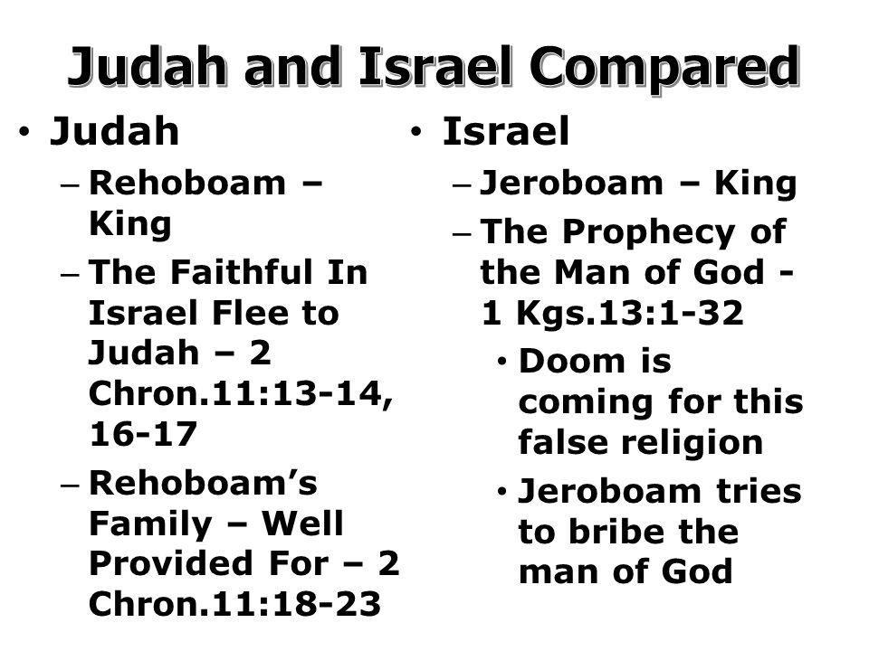 Judah – Rehoboam – King – The Faithful In Israel Flee to Judah – 2 Chron.11:13-14, 16-17 – Rehoboam's Family – Well Provided For – 2 Chron.11:18-23 Israel – Jeroboam – King – The Prophecy of the Man of God - 1 Kgs.13:1-32 Doom is coming for this false religion Jeroboam tries to bribe the man of God