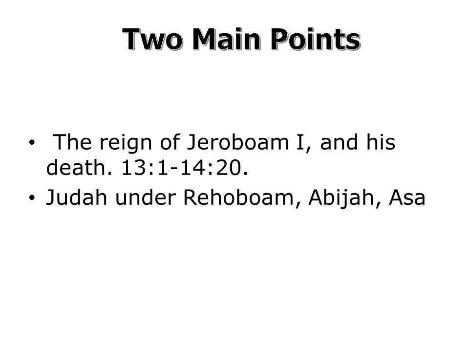 The reign of Jeroboam I, and his death. 13:1-14:20. Judah under Rehoboam, Abijah, Asa