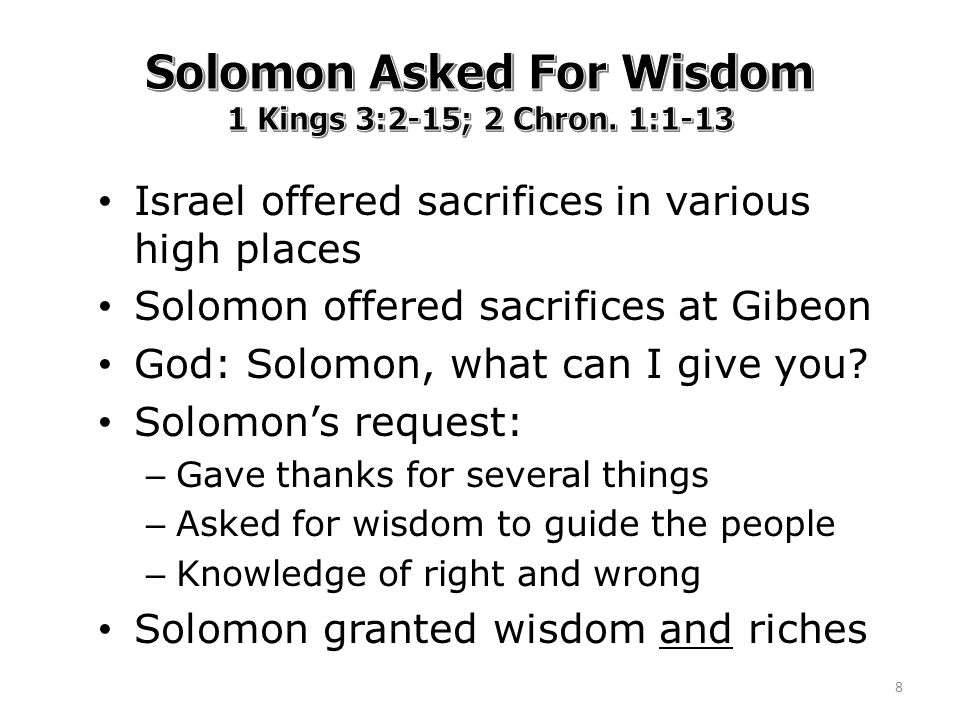 Israel offered sacrifices in various high places Solomon offered sacrifices at Gibeon God: Solomon, what can I give you.