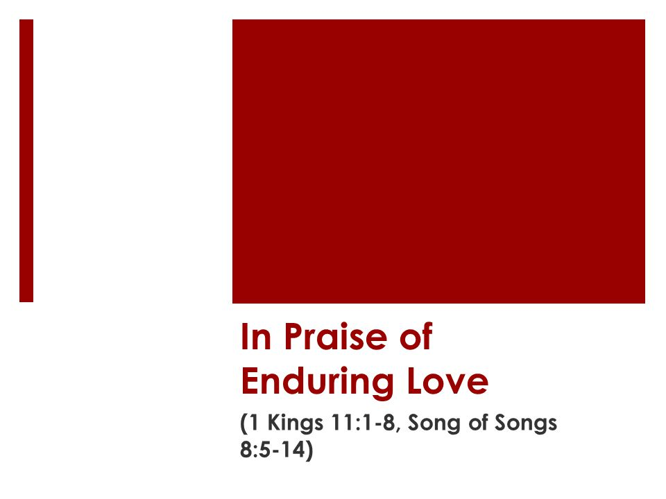 In Praise of Enduring Love (1 Kings 11:1-8, Song of Songs 8:5-14)