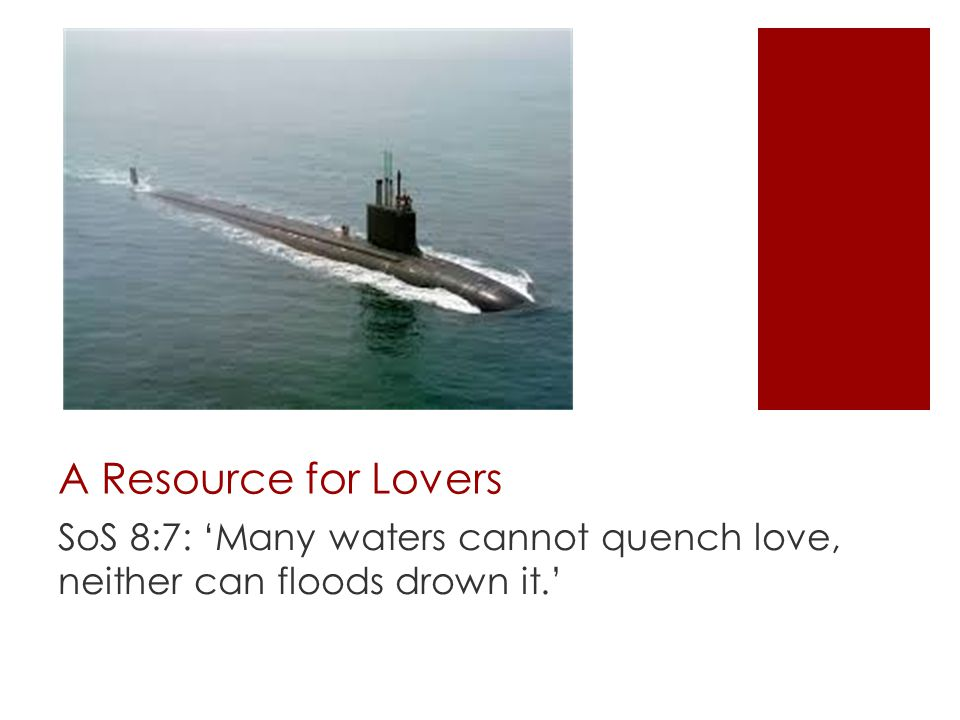 A Resource for Lovers SoS 8:7: 'Many waters cannot quench love, neither can floods drown it.'