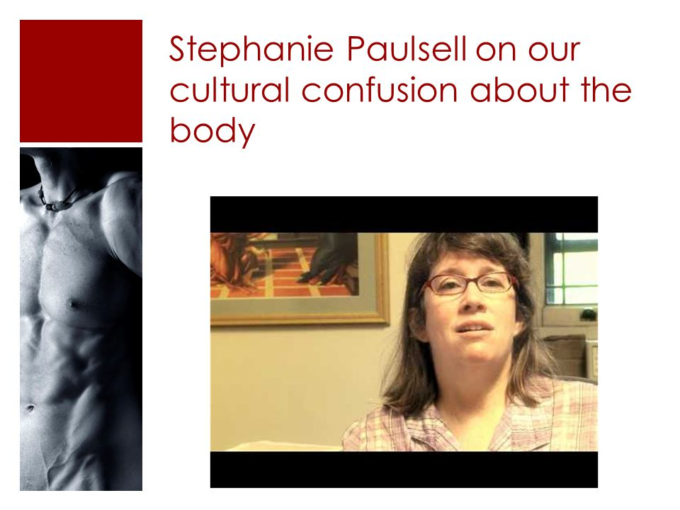 Stephanie Paulsell on our cultural confusion about the body