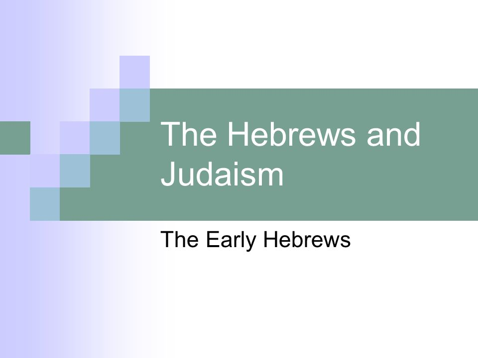 The Hebrews and Judaism The Early Hebrews