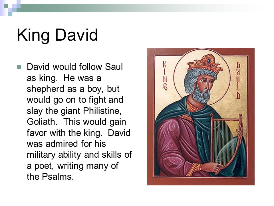 King David David would follow Saul as king.