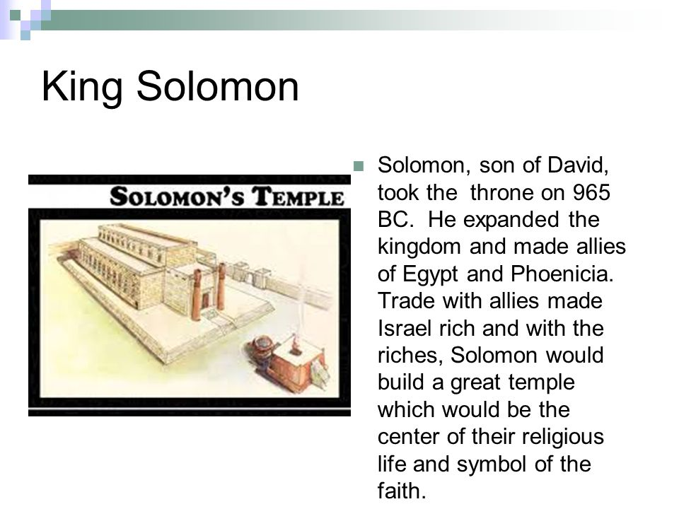 King Solomon Solomon, son of David, took the throne on 965 BC.