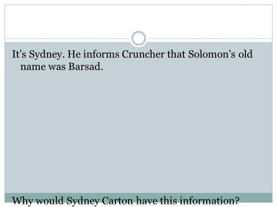 It's Sydney. He informs Cruncher that Solomon's old name was Barsad.