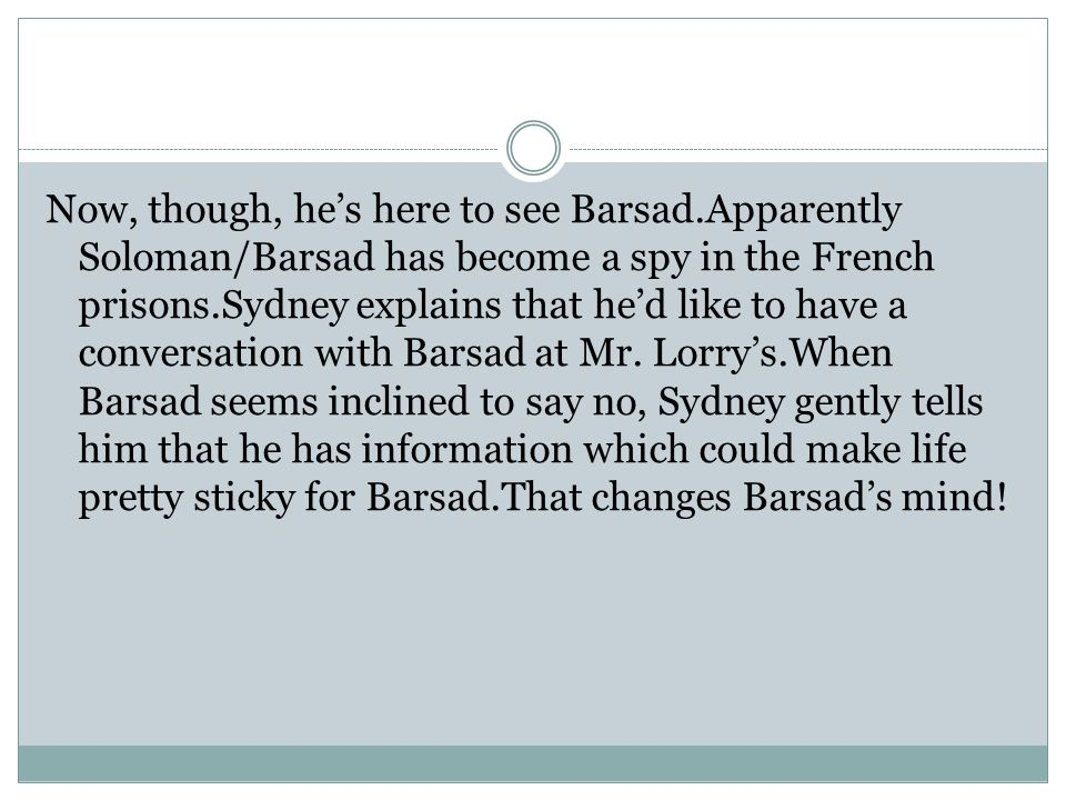 Now, though, he's here to see Barsad.Apparently Soloman/Barsad has become a spy in the French prisons.Sydney explains that he'd like to have a conversation with Barsad at Mr.